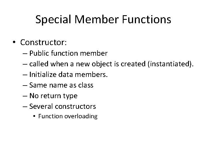 Special Member Functions • Constructor: – Public function member – called when a new