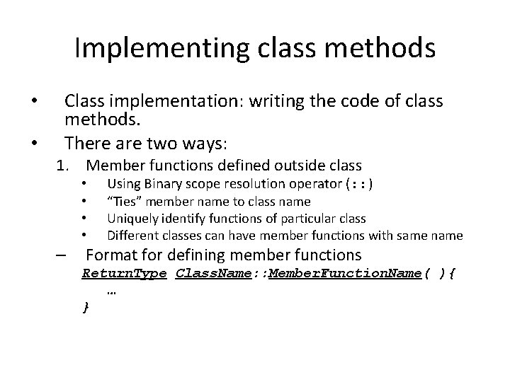 Implementing class methods • • Class implementation: writing the code of class methods. There