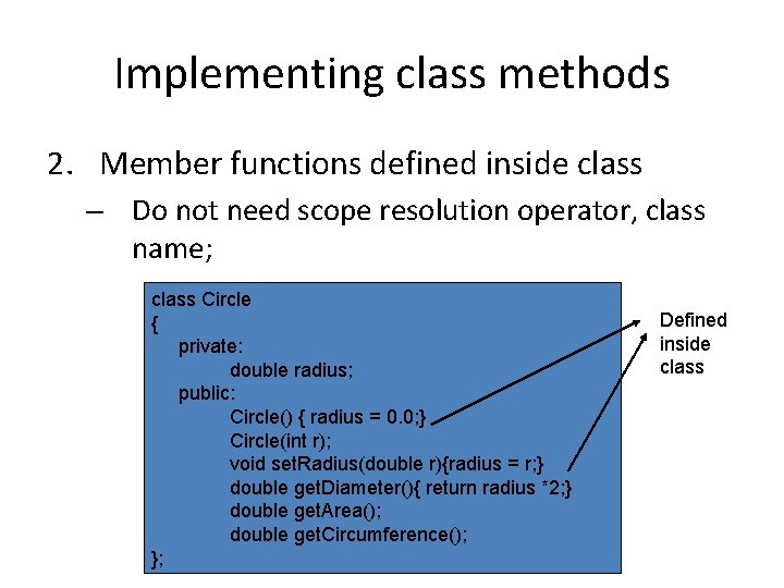 Implementing class methods 2. Member functions defined inside class – Do not need scope