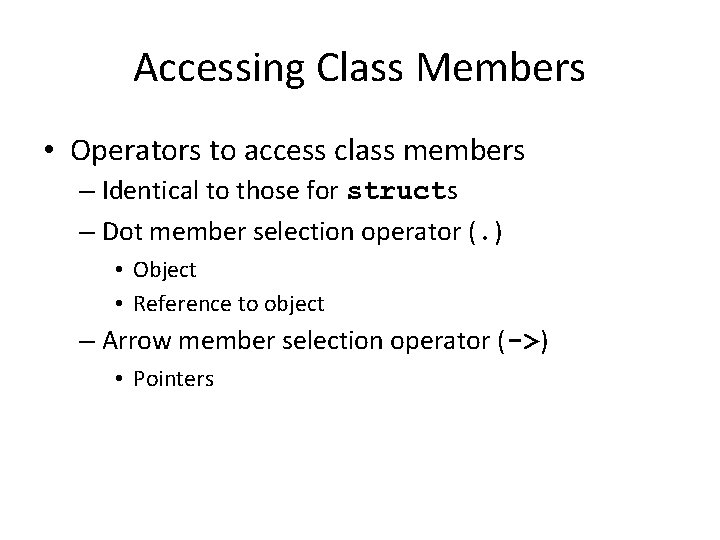 Accessing Class Members • Operators to access class members – Identical to those for