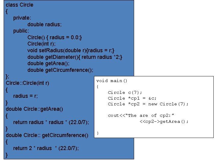 class Circle { private: double radius; public: Circle() { radius = 0. 0; }