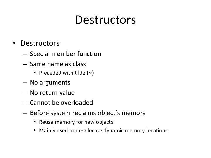 Destructors • Destructors – Special member function – Same name as class • Preceded