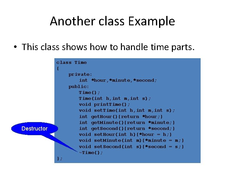 Another class Example • This class shows how to handle time parts. Destructor class