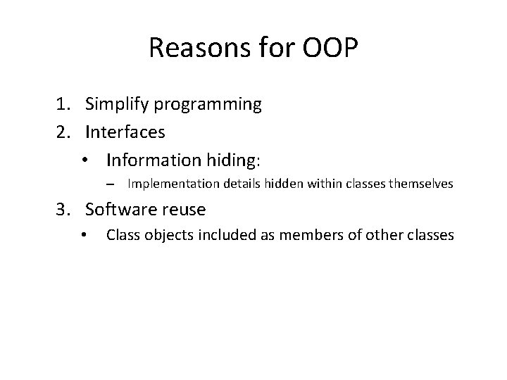 Reasons for OOP 1. Simplify programming 2. Interfaces • Information hiding: – Implementation details