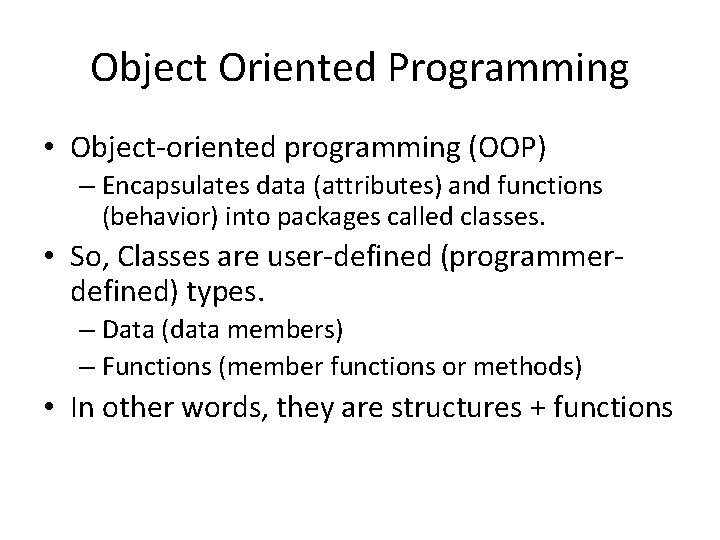 Object Oriented Programming • Object-oriented programming (OOP) – Encapsulates data (attributes) and functions (behavior)