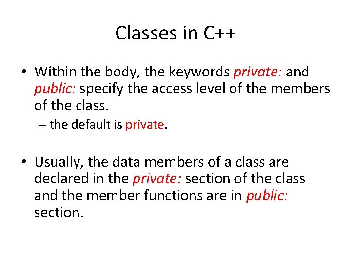 Classes in C++ • Within the body, the keywords private: and public: specify the