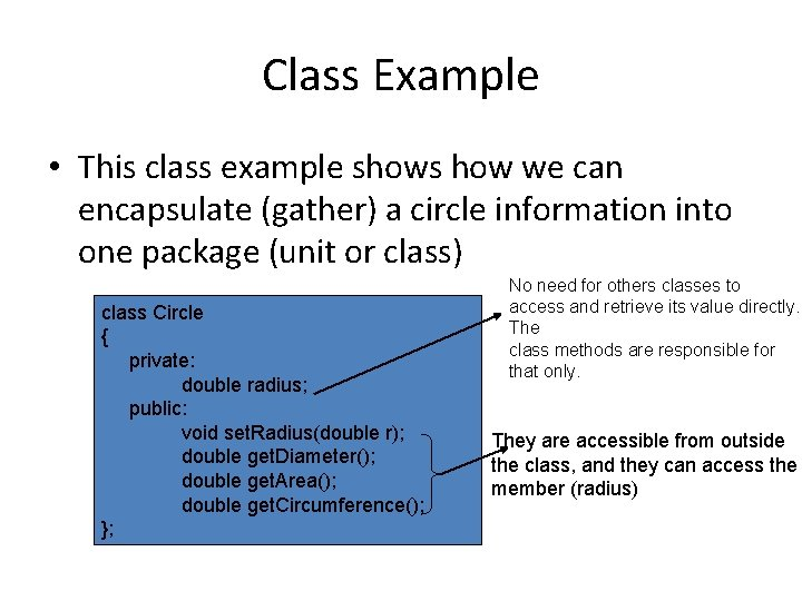 Class Example • This class example shows how we can encapsulate (gather) a circle