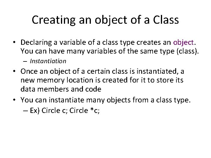 Creating an object of a Class • Declaring a variable of a class type