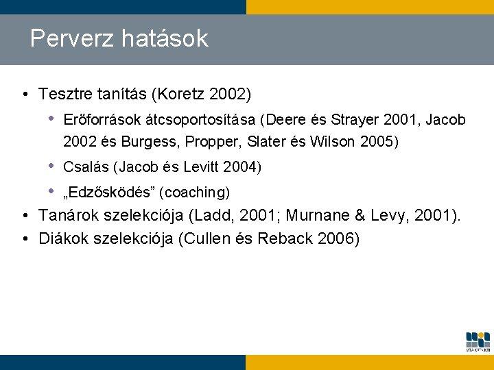 Perverz hatások • Tesztre tanítás (Koretz 2002) • Erőforrások átcsoportosítása (Deere és Strayer 2001,