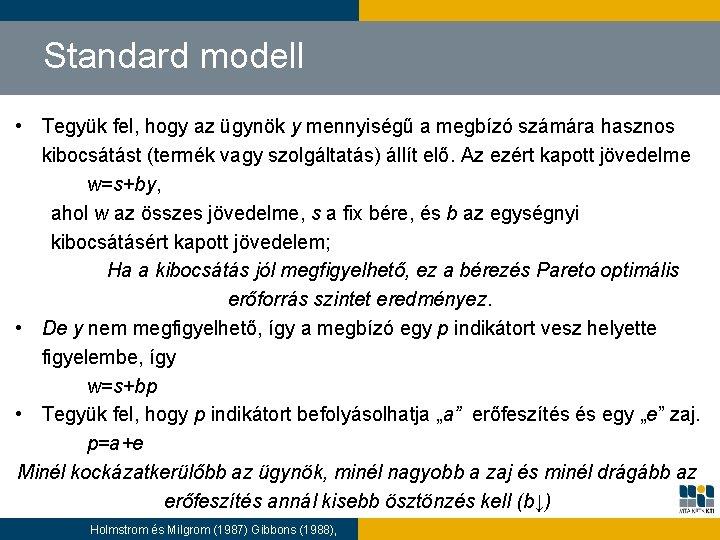 Standard modell • Tegyük fel, hogy az ügynök y mennyiségű a megbízó számára hasznos