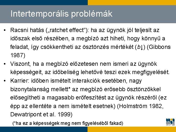 """Intertemporális problémák • Racsni hatás (""""ratchet effect""""): ha az ügynök jól teljesít az időszak"""