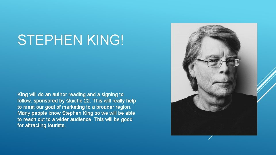 STEPHEN KING! King will do an author reading and a signing to follow, sponsored
