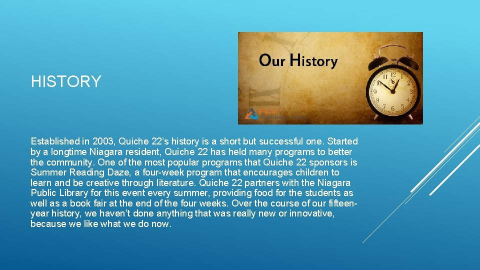 HISTORY Established in 2003, Quiche 22's history is a short but successful one. Started
