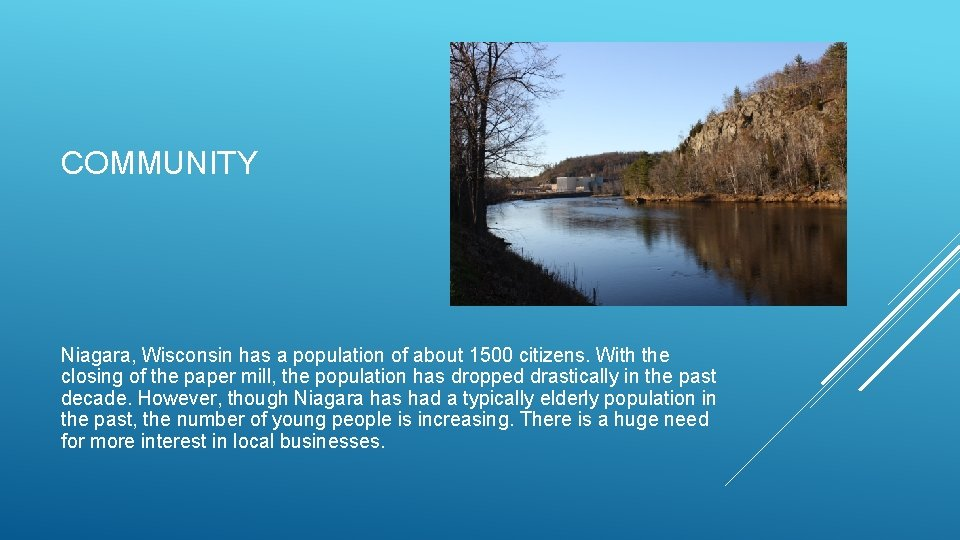 COMMUNITY Niagara, Wisconsin has a population of about 1500 citizens. With the closing of
