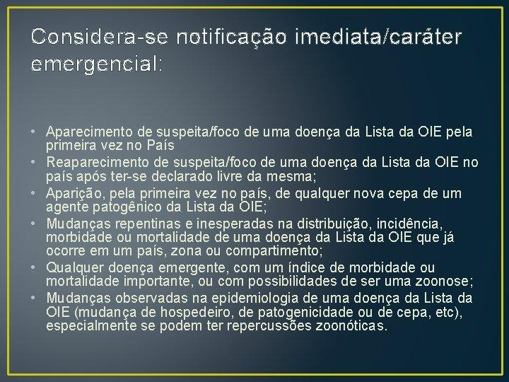 Considera-se notificação imediata/caráter emergencial: • Aparecimento de suspeita/foco de uma doença da Lista da