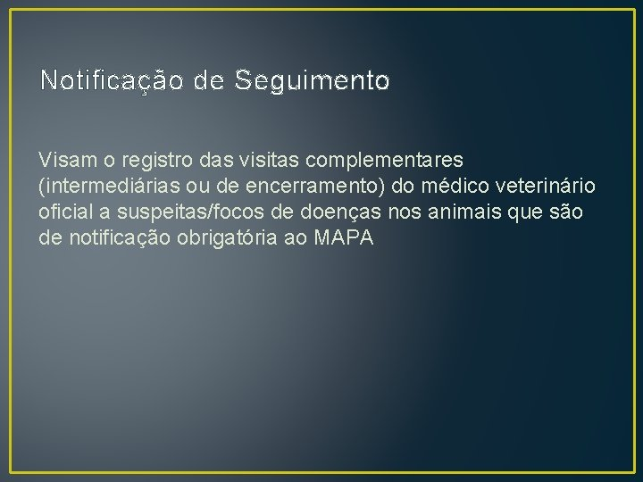 Notificação de Seguimento Visam o registro das visitas complementares (intermediárias ou de encerramento) do