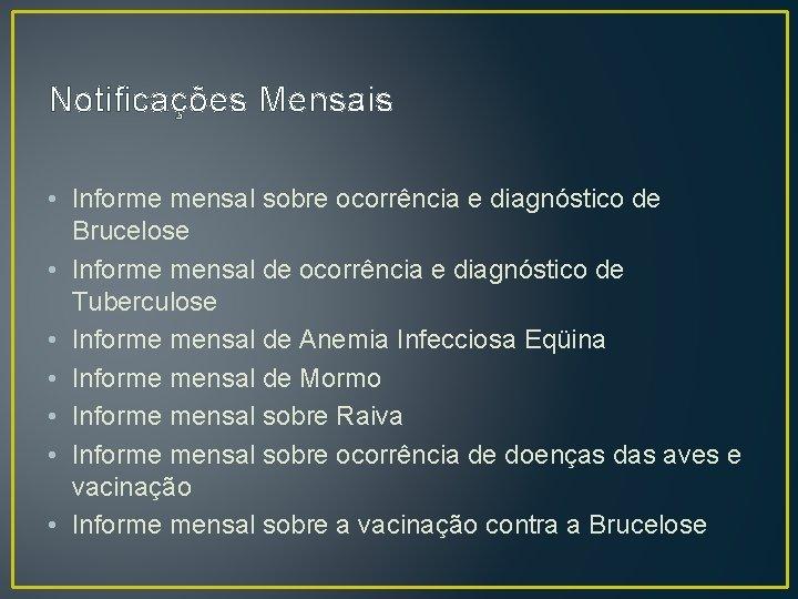 Notificações Mensais • Informe mensal sobre ocorrência e diagnóstico de Brucelose • Informe mensal