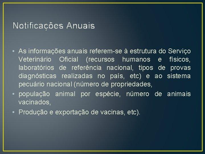 Notificações Anuais • As informações anuais referem-se à estrutura do Serviço Veterinário Oficial (recursos