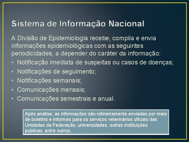 Sistema de Informação Nacional A Divisão de Epidemiologia recebe, compila e envia informações epidemiológicas