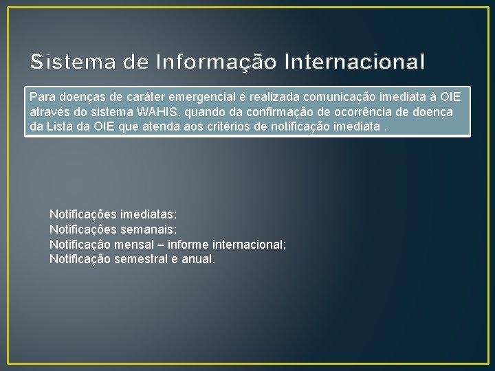Sistema de Informação Internacional Para doenças de caráter emergencial é realizada comunicação imediata à