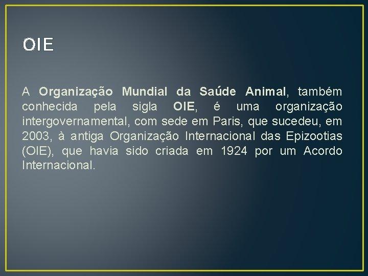 OIE A Organização Mundial da Saúde Animal, também conhecida pela sigla OIE, é uma