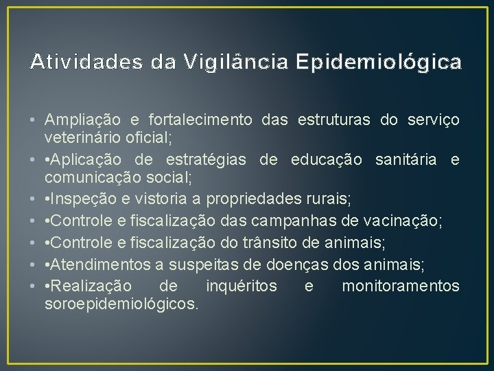 Atividades da Vigilância Epidemiológica • Ampliação e fortalecimento das estruturas do serviço veterinário oficial;