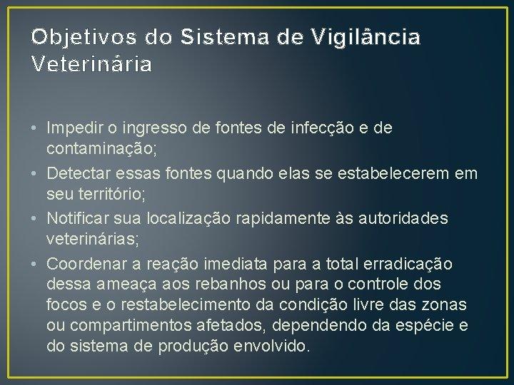 Objetivos do Sistema de Vigilância Veterinária • Impedir o ingresso de fontes de infecção
