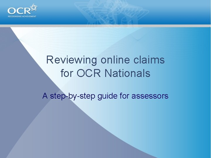 Reviewing online claims for OCR Nationals A step-by-step guide for assessors