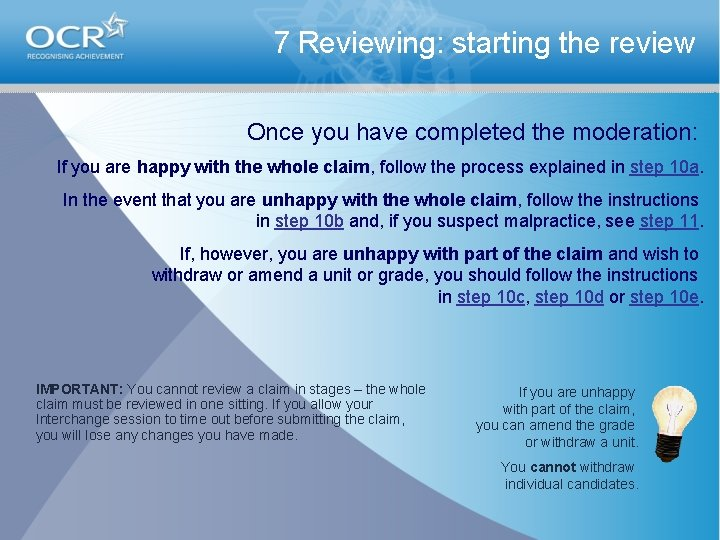 7 Reviewing: starting the review Once you have completed the moderation: If you are