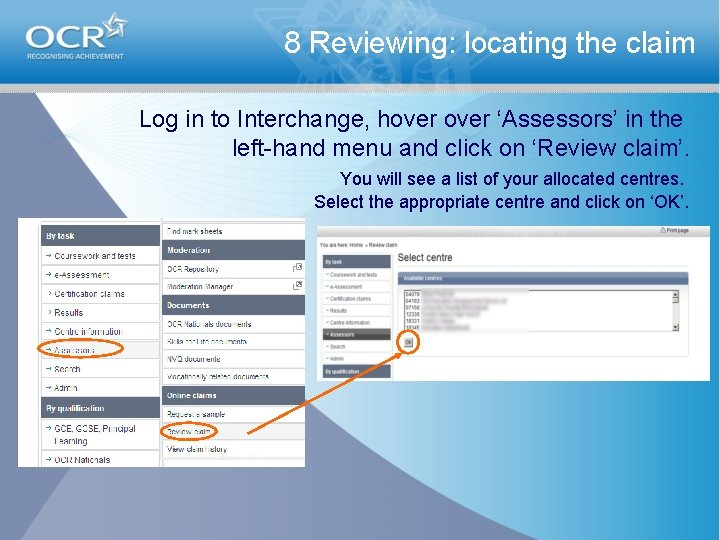 8 Reviewing: locating the claim Log in to Interchange, hover 'Assessors' in the left-hand