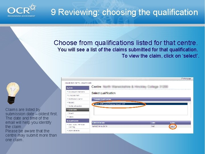 9 Reviewing: choosing the qualification Choose from qualifications listed for that centre. You will