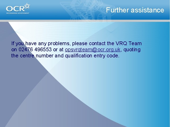 Further assistance If you have any problems, please contact the VRQ Team on 02476