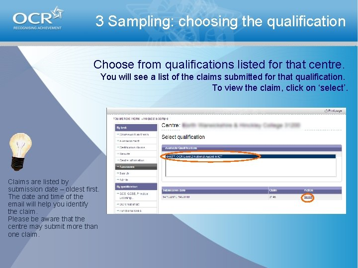 3 Sampling: choosing the qualification Choose from qualifications listed for that centre. You will