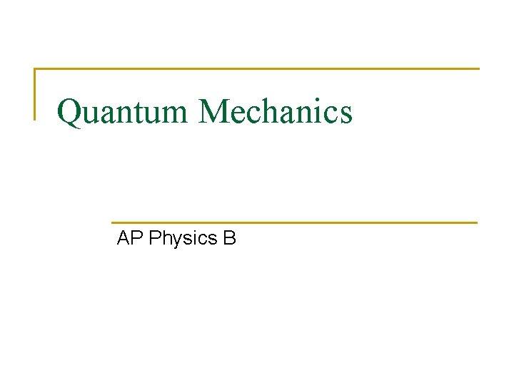 Quantum Mechanics AP Physics B
