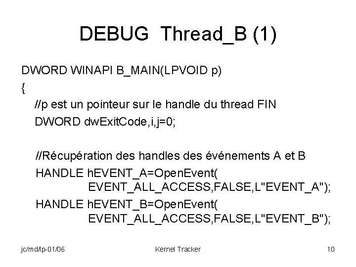 DEBUG Thread_B (1) DWORD WINAPI B_MAIN(LPVOID p) { //p est un pointeur sur le