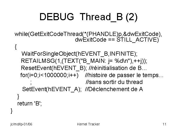 DEBUG Thread_B (2) while(Get. Exit. Code. Thread(*(PHANDLE)p, &dw. Exit. Code), dw. Exit. Code ==