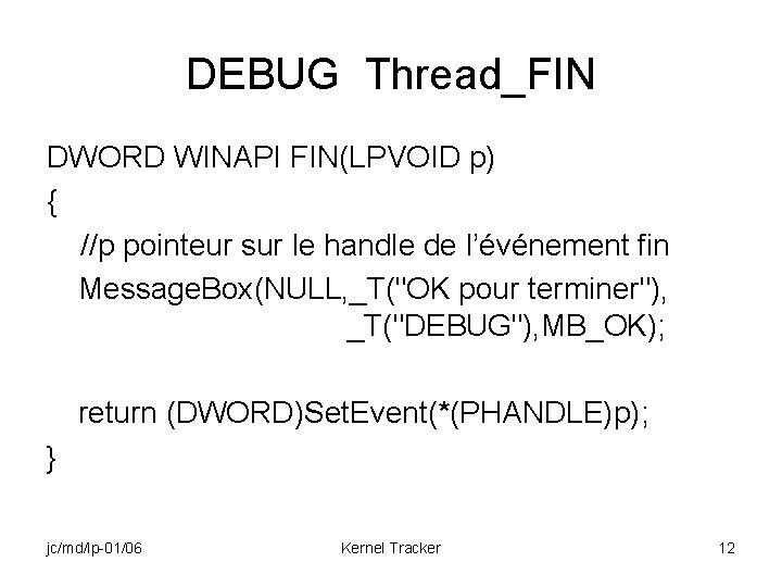 DEBUG Thread_FIN DWORD WINAPI FIN(LPVOID p) { //p pointeur sur le handle de l'événement