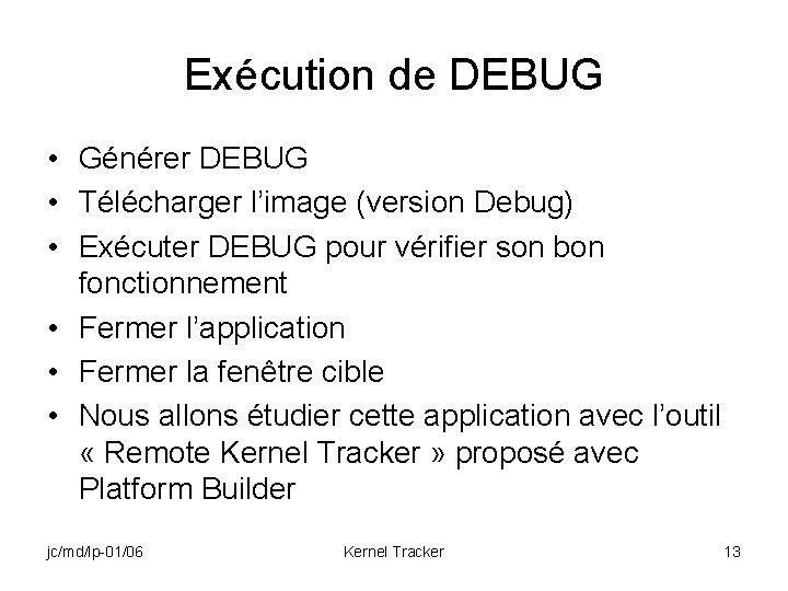 Exécution de DEBUG • Générer DEBUG • Télécharger l'image (version Debug) • Exécuter DEBUG