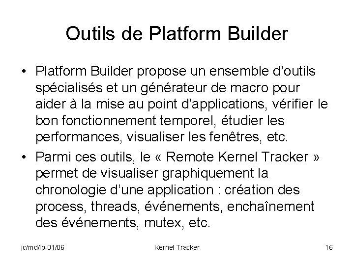 Outils de Platform Builder • Platform Builder propose un ensemble d'outils spécialisés et un