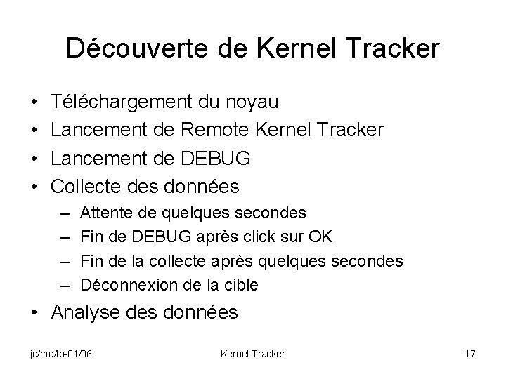 Découverte de Kernel Tracker • • Téléchargement du noyau Lancement de Remote Kernel Tracker