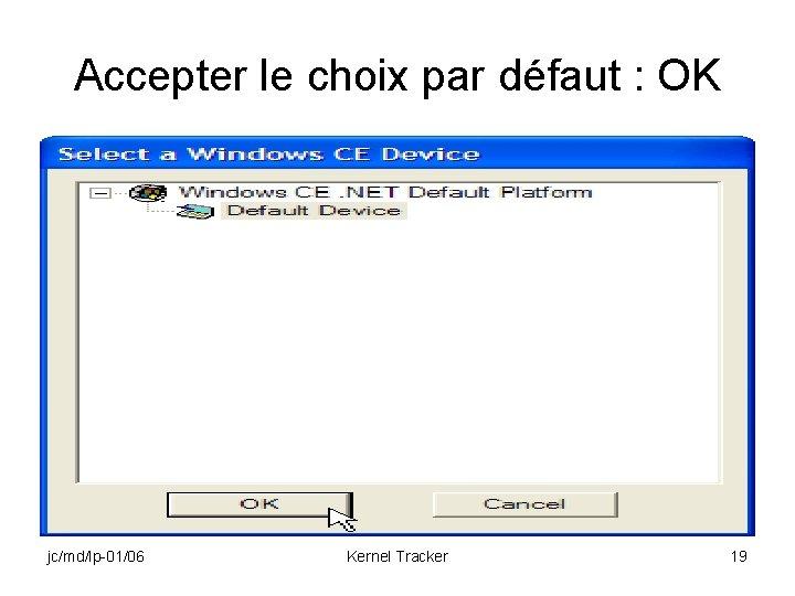Accepter le choix par défaut : OK jc/md/lp-01/06 Kernel Tracker 19