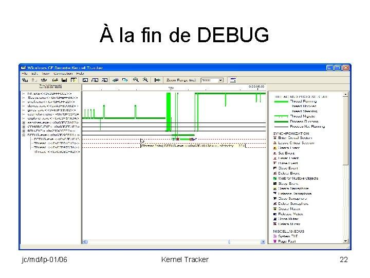 À la fin de DEBUG jc/md/lp-01/06 Kernel Tracker 22