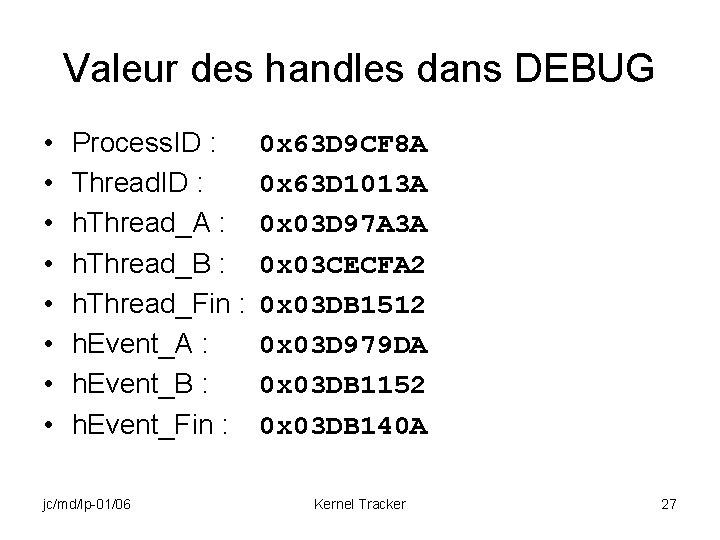 Valeur des handles dans DEBUG • • Process. ID : Thread. ID : h.