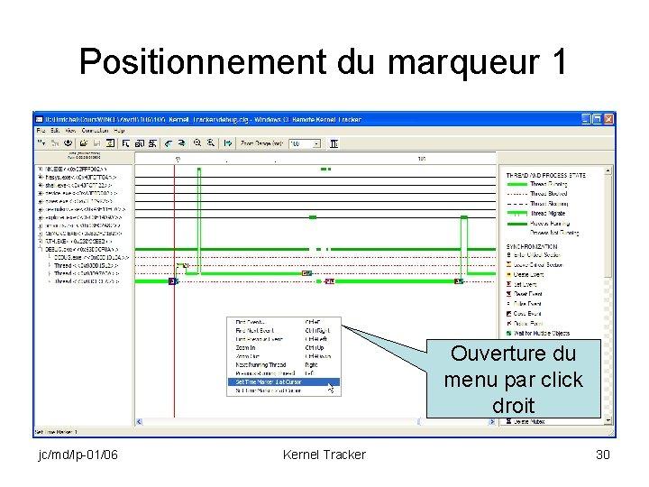 Positionnement du marqueur 1 Ouverture du menu par click droit jc/md/lp-01/06 Kernel Tracker 30