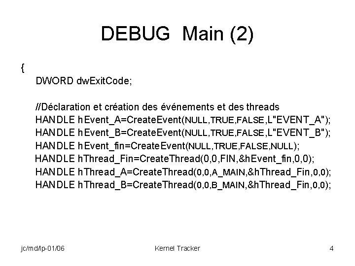 DEBUG Main (2) { DWORD dw. Exit. Code; //Déclaration et création des événements et