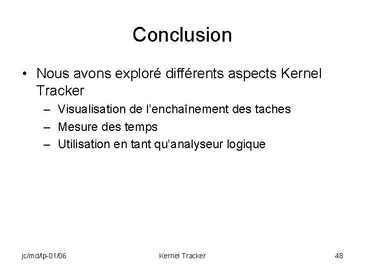 Conclusion • Nous avons exploré différents aspects Kernel Tracker – Visualisation de l'enchaînement des