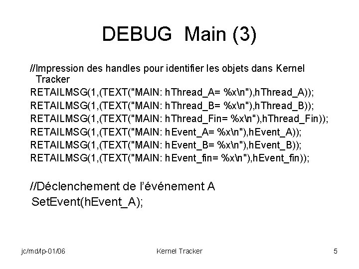 DEBUG Main (3) //Impression des handles pour identifier les objets dans Kernel Tracker RETAILMSG(1,