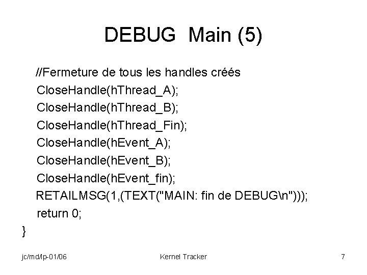 DEBUG Main (5) //Fermeture de tous les handles créés Close. Handle(h. Thread_A); Close. Handle(h.