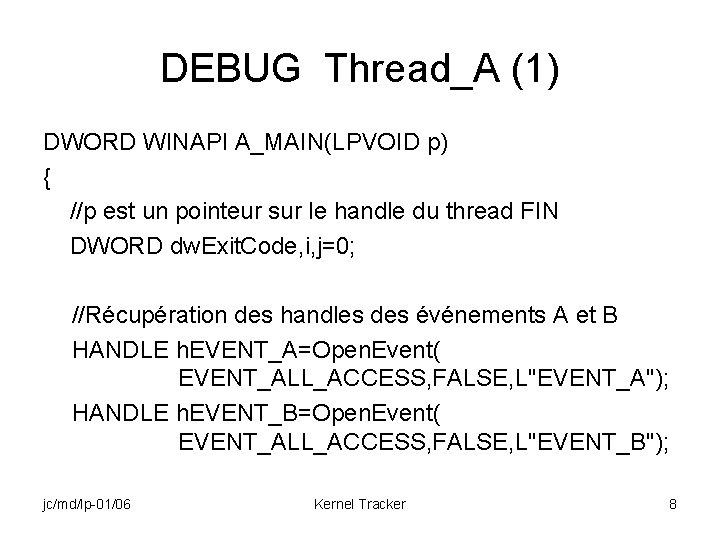 DEBUG Thread_A (1) DWORD WINAPI A_MAIN(LPVOID p) { //p est un pointeur sur le