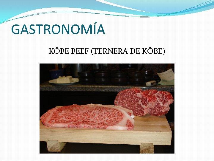 GASTRONOMÍA KÔBE BEEF (TERNERA DE KÔBE)
